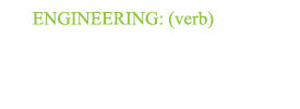 Engineering: (verb)